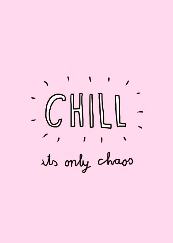 Chill it's only chaos